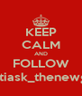 KEEP CALM AND FOLLOW gratiask_thenewguy - Personalised Poster A4 size