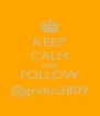 KEEP CALM AND FOLLOW @gratio2809 - Personalised Poster A4 size