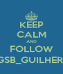 KEEP CALM AND FOLLOW @GSB_GUILHERME - Personalised Poster A4 size