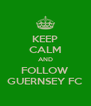 KEEP CALM AND FOLLOW GUERNSEY FC - Personalised Poster A4 size