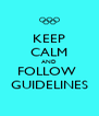 KEEP CALM AND FOLLOW  GUIDELINES - Personalised Poster A4 size