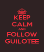 KEEP CALM AND FOLLOW GUILOTEE - Personalised Poster A4 size
