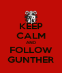 KEEP CALM AND FOLLOW GUNTHER - Personalised Poster A4 size