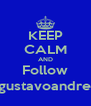 KEEP CALM AND Follow @gustavoandrese - Personalised Poster A4 size