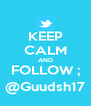 KEEP CALM AND FOLLOW ; @Guudsh17 - Personalised Poster A4 size