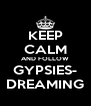 KEEP CALM AND FOLLOW GYPSIES- DREAMING - Personalised Poster A4 size