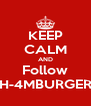 KEEP CALM AND Follow H-4MBURGER - Personalised Poster A4 size