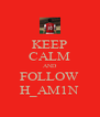 KEEP CALM AND FOLLOW H_AM1N - Personalised Poster A4 size