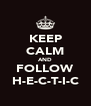 KEEP CALM AND FOLLOW H-E-C-T-I-C - Personalised Poster A4 size