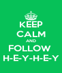KEEP CALM AND FOLLOW  H-E-Y-H-E-Y - Personalised Poster A4 size