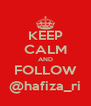 KEEP CALM AND FOLLOW @hafiza_ri - Personalised Poster A4 size