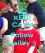 KEEP CALM AND Follow Hailey :) - Personalised Poster A4 size