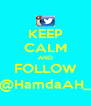 KEEP CALM AND FOLLOW @HamdaAH_ - Personalised Poster A4 size