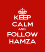KEEP CALM AND  FOLLOW HAMZA - Personalised Poster A4 size