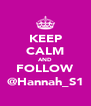 KEEP CALM AND FOLLOW @Hannah_S1 - Personalised Poster A4 size