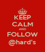 KEEP CALM AND FOLLOW @hard's - Personalised Poster A4 size