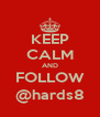 KEEP CALM AND FOLLOW @hards8 - Personalised Poster A4 size