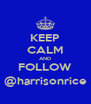 KEEP CALM AND FOLLOW @harrisonrice - Personalised Poster A4 size
