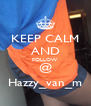 KEEP CALM AND FOLLOW @ Hazzy_van_m - Personalised Poster A4 size