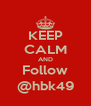 KEEP CALM AND Follow @hbk49 - Personalised Poster A4 size