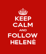 KEEP CALM AND FOLLOW HELENÈ - Personalised Poster A4 size