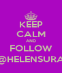 KEEP CALM AND FOLLOW @HELENSURA - Personalised Poster A4 size