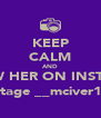 KEEP CALM AND FOLLOW HER ON INSTAGRAM @tage __mciver14 - Personalised Poster A4 size