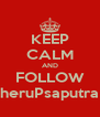 KEEP CALM AND FOLLOW heruPsaputra - Personalised Poster A4 size
