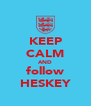 KEEP CALM AND follow HESKEY - Personalised Poster A4 size