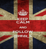 KEEP CALM AND FOLLOW @Hfdz_S - Personalised Poster A4 size