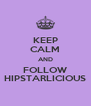 KEEP CALM AND FOLLOW HIPSTARLICIOUS - Personalised Poster A4 size
