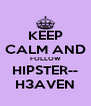 KEEP CALM AND FOLLOW HIPSTER-- H3AVEN - Personalised Poster A4 size