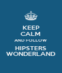KEEP CALM AND FOLLOW HIPSTERS WONDERLAND - Personalised Poster A4 size