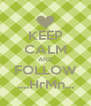 KEEP CALM AND FOLLOW ....HrMn... - Personalised Poster A4 size