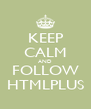 KEEP CALM AND FOLLOW HTMLPLUS - Personalised Poster A4 size