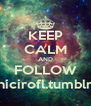 KEEP CALM AND FOLLOW http://nicirofl.tumblr.com/ - Personalised Poster A4 size