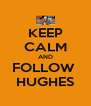 KEEP CALM AND FOLLOW  HUGHES - Personalised Poster A4 size