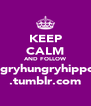 KEEP CALM AND FOLLOW hungryhungryhippo11 .tumblr.com - Personalised Poster A4 size