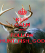 KEEP CALM AND FOLLOW HUNT_FISH_GOD - Personalised Poster A4 size