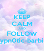 KEEP CALM AND FOLLOW hypn0tic-barbie - Personalised Poster A4 size
