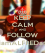 KEEP CALM AND FOLLOW @iamALFREDator - Personalised Poster A4 size