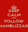 KEEP CALM AND FOLLOW @IAMBLIZZARD - Personalised Poster A4 size