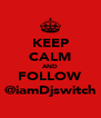 KEEP CALM AND FOLLOW @iamDjswitch - Personalised Poster A4 size