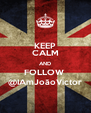 KEEP CALM AND FOLLOW  @IAmJoãoVictor - Personalised Poster A4 size