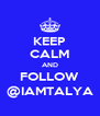 KEEP CALM AND FOLLOW @IAMTALYA - Personalised Poster A4 size