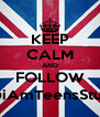 KEEP CALM AND FOLLOW @iAmTeensStuff - Personalised Poster A4 size