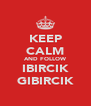 KEEP CALM AND FOLLOW IBIRCIK GIBIRCIK - Personalised Poster A4 size