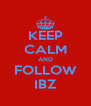 KEEP CALM AND FOLLOW IBZ - Personalised Poster A4 size