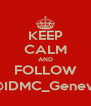 KEEP CALM AND FOLLOW @IDMC_Geneva - Personalised Poster A4 size