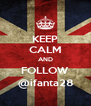 KEEP CALM AND FOLLOW @ifanta28 - Personalised Poster A4 size
